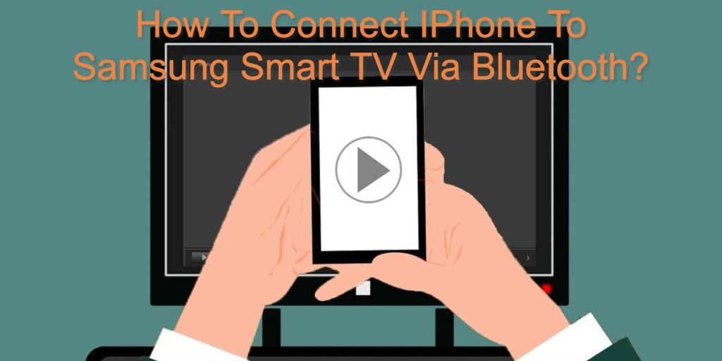 How To Connect IPhone To Samsung Smart TV Via Bluetooth?